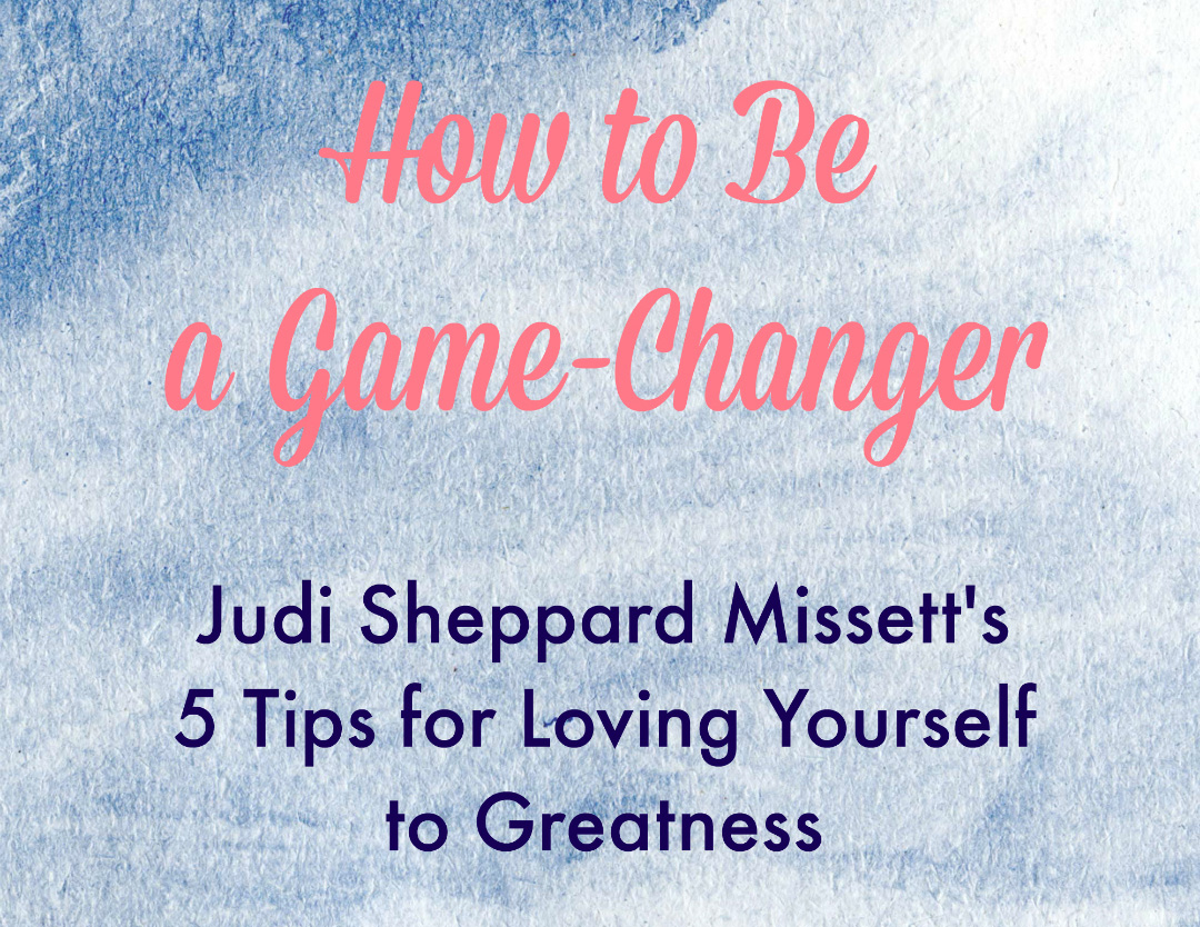 How to Be a Game-Changer: 5 Tips for Loving Yourself to Greatness