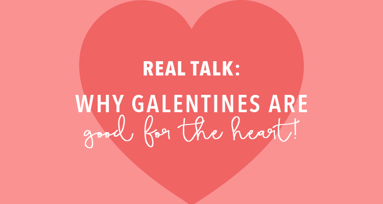 Real Talk: Why Galentines are Good for the Heart